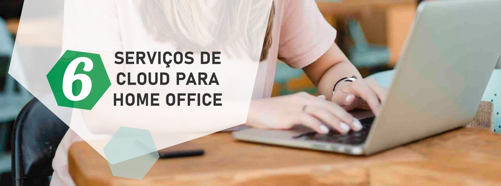 6 Serviços de Cloud para Home Office