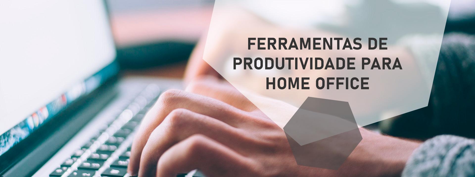 Ferramentas de Produtividade para Home Office